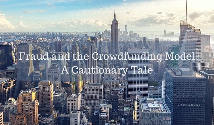 Fraud and the Crowdfunding Model. A Cautionary Tale.