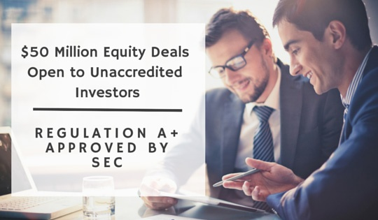 Reg. A+ approved by SEC – $50 million equity deals open to unaccredited investors