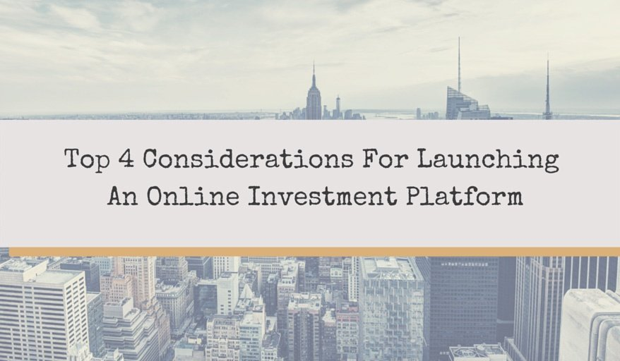 Top 4 Considerations For Launching An Online Investment Platform For Real Estate